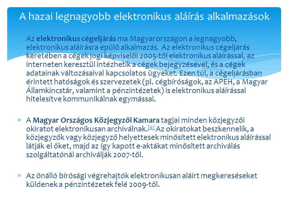  Az elektronikus cégeljárás ma Magyarországon a legnagyobb, elektronikus aláírásra épülő alkalmazás. Az elektronikus cégeljárás keretében a cégek jog