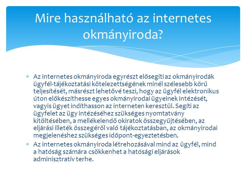  Az internetes okmányiroda egyrészt elősegíti az okmányirodák ügyfél-tájékoztatási kötelezettségének minél szélesebb körű teljesítését, másrészt lehe