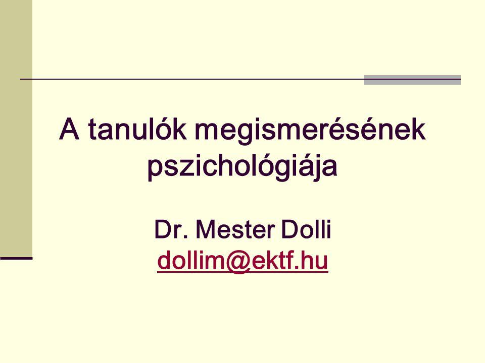 A tanulók megismerésének pszichológiája Dr. Mester Dolli dollim@ektf.hu dollim@ektf.hu