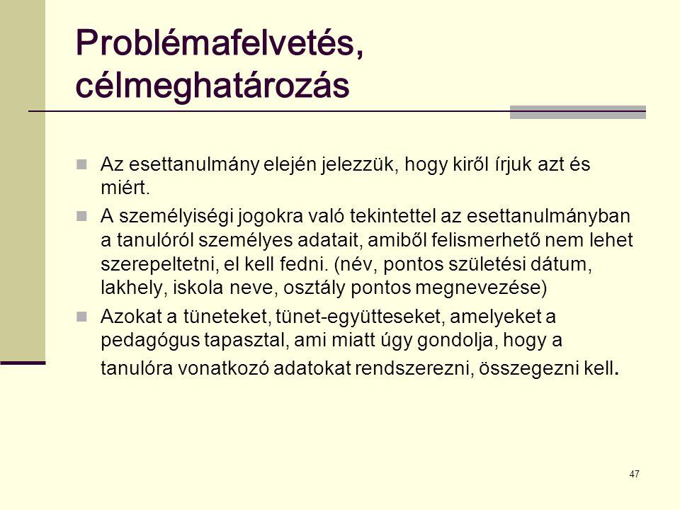 47 Problémafelvetés, célmeghatározás Az esettanulmány elején jelezzük, hogy kiről írjuk azt és miért.