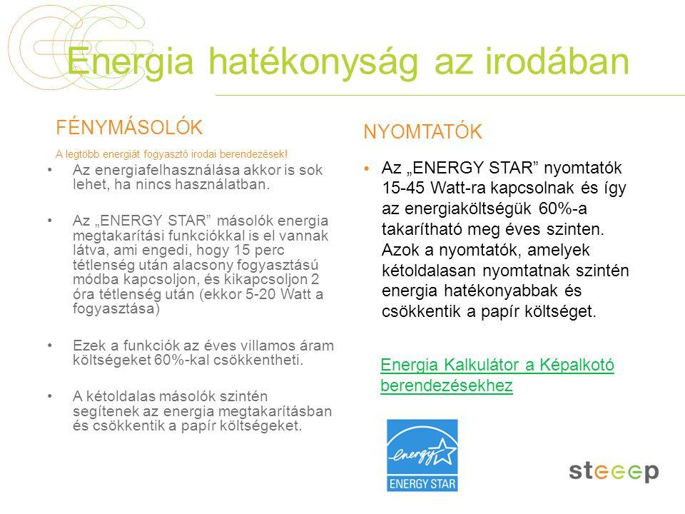 Energia hatékonyság az irodában FÉNYMÁSOLÓK A legtöbb energiát fogyasztó irodai berendezések! Az energiafelhasználása akkor is sok lehet, ha nincs has