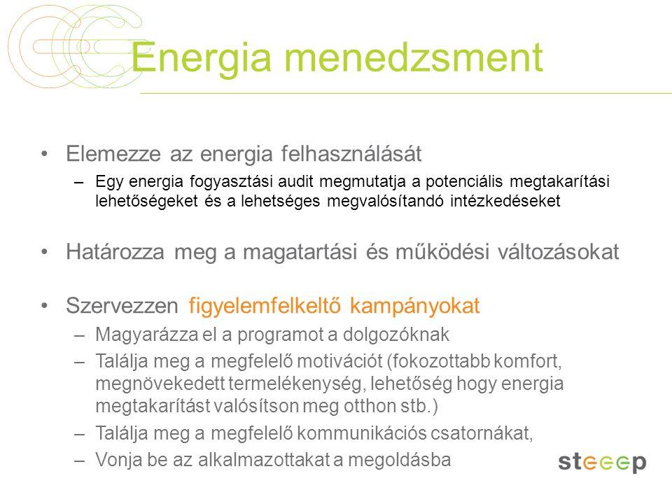 Energia menedzsment Elemezze az energia felhasználását –Egy energia fogyasztási audit megmutatja a potenciális megtakarítási lehetőségeket és a lehets