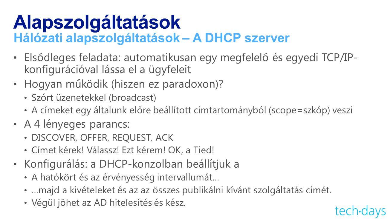 Alapszolgáltatások Hálózati alapszolgáltatások – A DHCP szerver