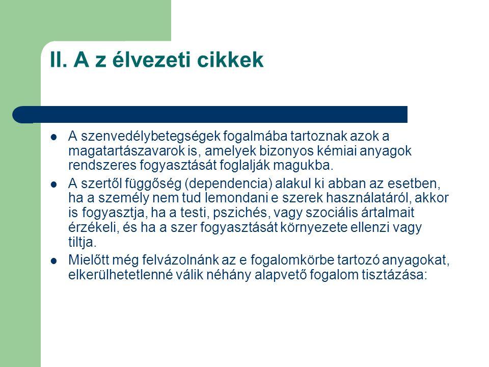 II. A z élvezeti cikkek A szenvedélybetegségek fogalmába tartoznak azok a magatartászavarok is, amelyek bizonyos kémiai anyagok rendszeres fogyasztásá