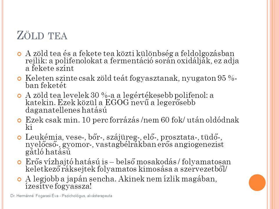 Dr. Hermánné Fogarasi Éva - Pszichológus, alvásterapeuta Z ÖLD TEA A zöld tea és a fekete tea közti különbség a feldolgozásban rejlik: a polifenolokat