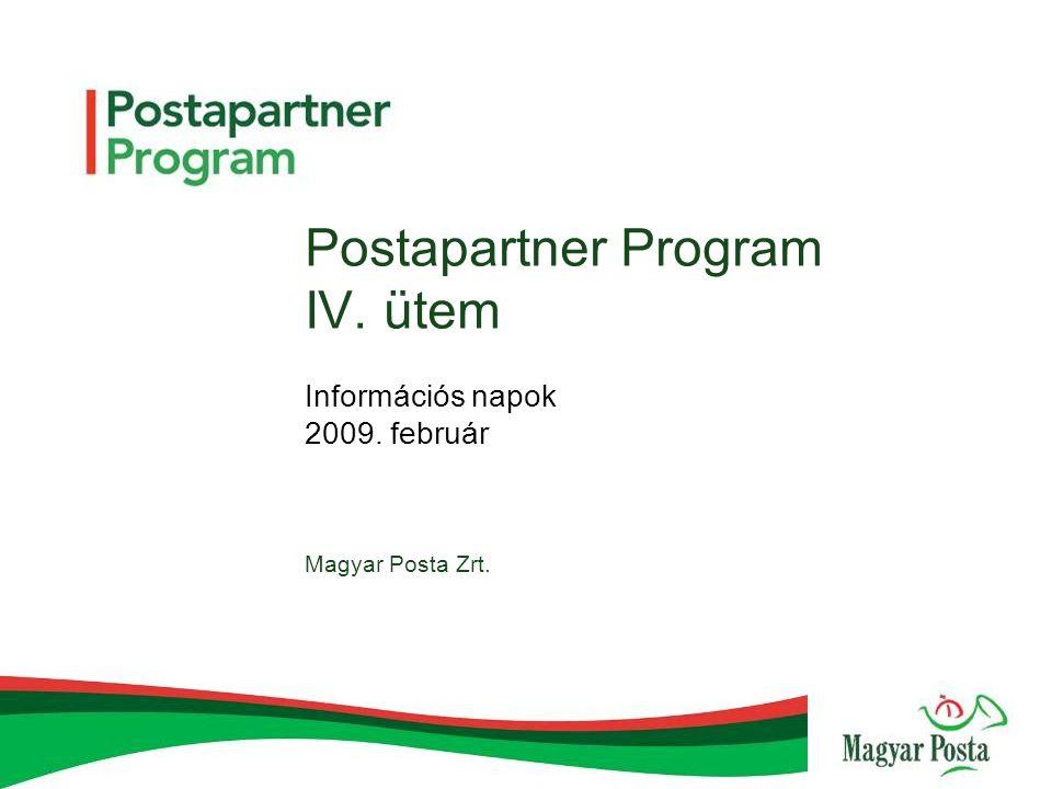 Postapartner Program IV. ütem Információs napok 2009. február Magyar Posta Zrt.