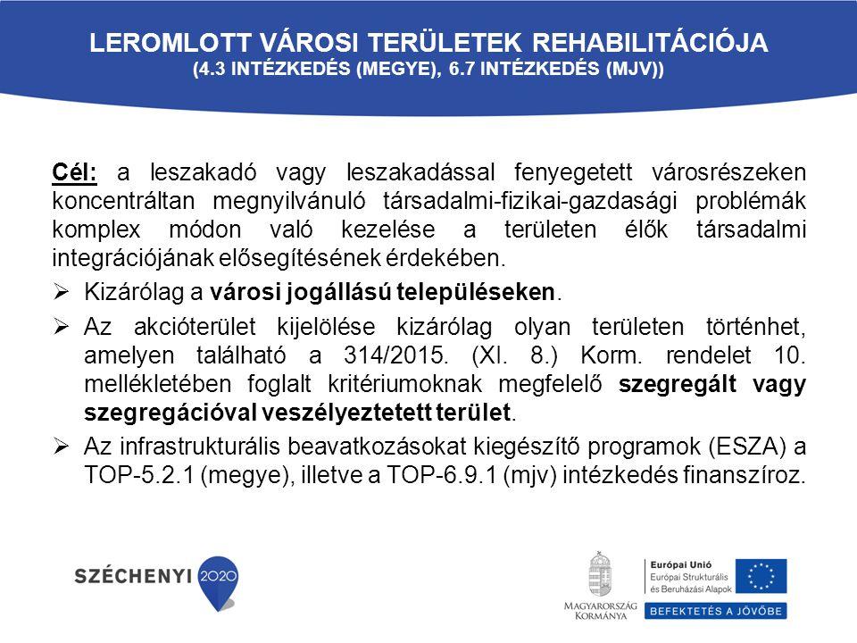 LEROMLOTT VÁROSI TERÜLETEK REHABILITÁCIÓJA (4.3 INTÉZKEDÉS (MEGYE), 6.7 INTÉZKEDÉS (MJV)) Cél: a leszakadó vagy leszakadással fenyegetett városrészeke
