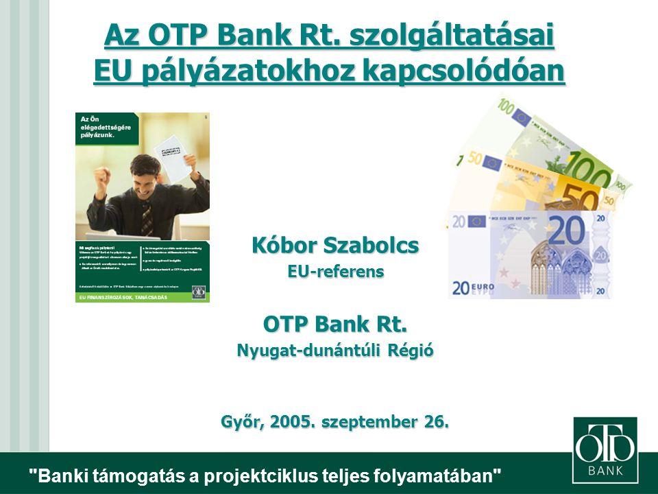 Banki támogatás a projektciklus teljes folyamatában  A projekthez kapcsolódó ÁFA szintén az önrészből kerül finanszírozásra.