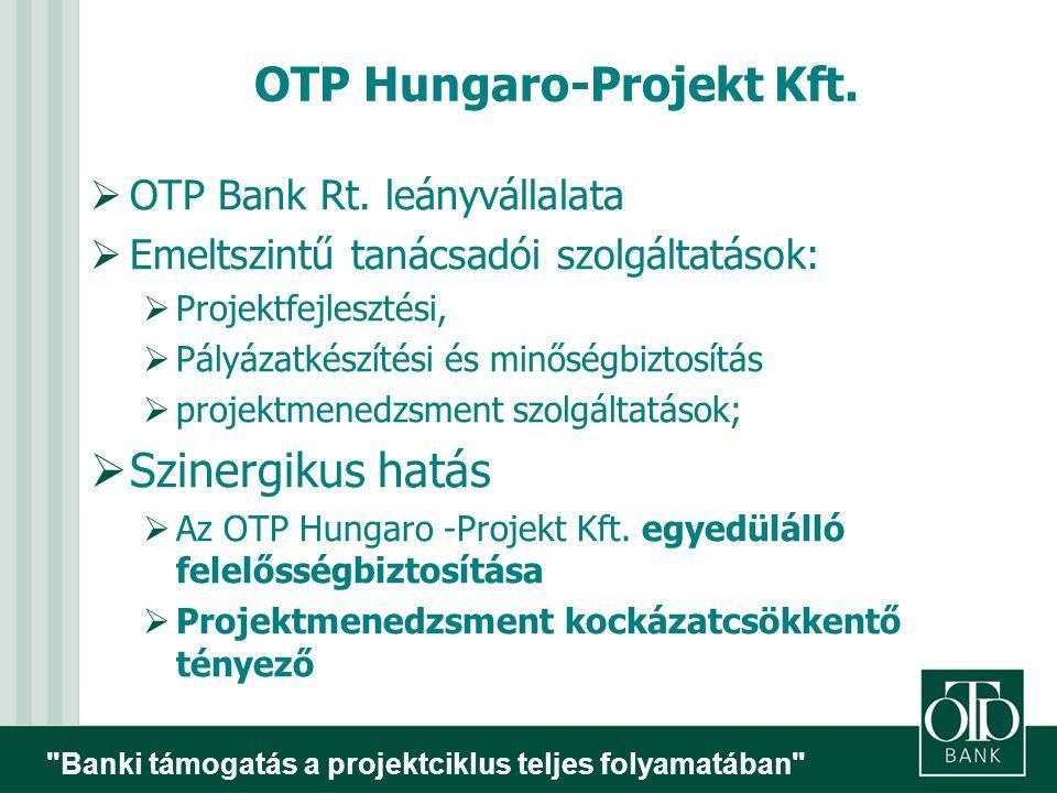 Banki támogatás a projektciklus teljes folyamatában OTP Hungaro-Projekt Kft.
