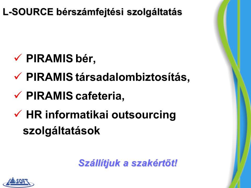 L-SOURCE bérszámfejtési szolgáltatás PIRAMIS bér, PIRAMIS társadalombiztosítás, PIRAMIS cafeteria, HR informatikai outsourcing szolgáltatások Szállítjuk a szakértőt!