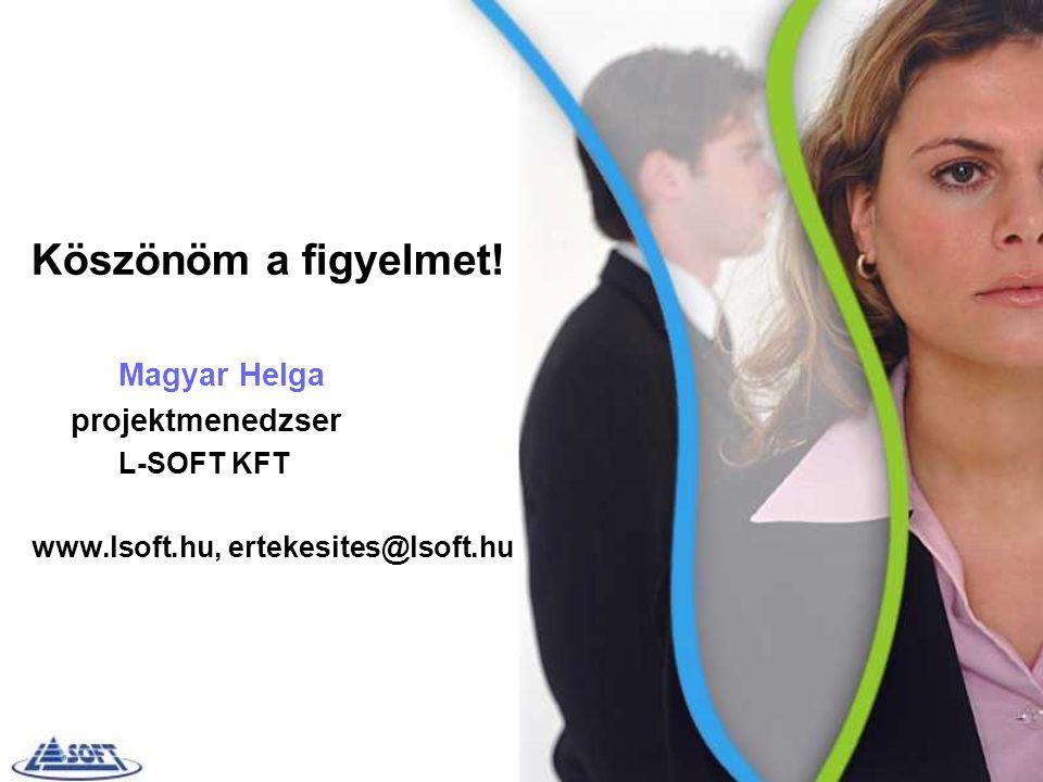 Köszönöm a figyelmet! Magyar Helga projektmenedzser L-SOFT KFT www.lsoft.hu, ertekesites@lsoft.hu