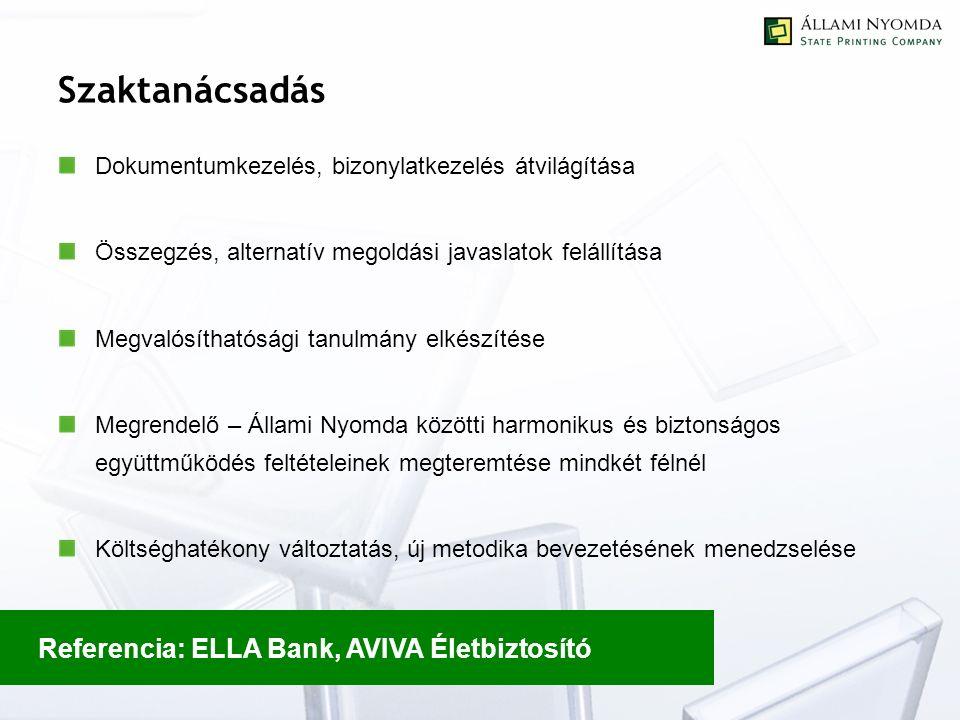 Szaktanácsadás Dokumentumkezelés, bizonylatkezelés átvilágítása Összegzés, alternatív megoldási javaslatok felállítása Megvalósíthatósági tanulmány elkészítése Megrendelő – Állami Nyomda közötti harmonikus és biztonságos együttműködés feltételeinek megteremtése mindkét félnél Költséghatékony változtatás, új metodika bevezetésének menedzselése Referencia: ELLA Bank, AVIVA Életbiztosító