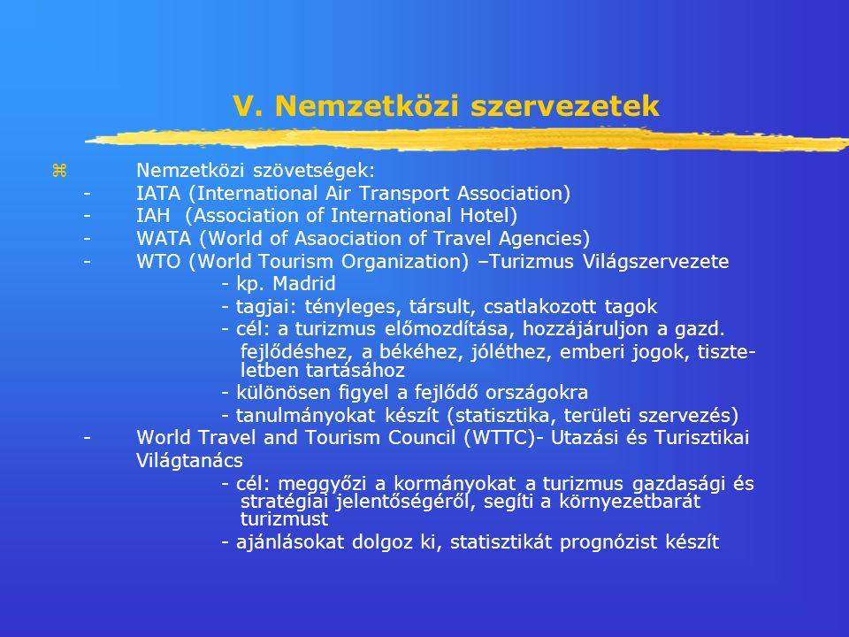 V. Nemzetközi szervezetek zNemzetközi szövetségek: -IATA (International Air Transport Association) -IAH (Association of International Hotel) -WATA (Wo