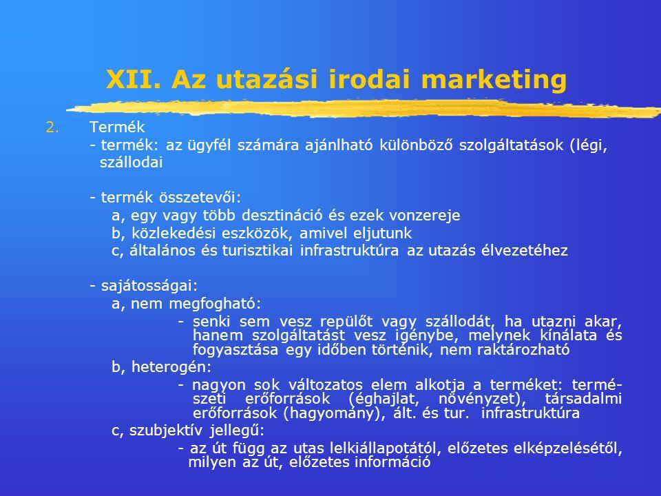 XII. Az utazási irodai marketing 2.Termék - termék: az ügyfél számára ajánlható különböző szolgáltatások (légi, szállodai - termék összetevői: a, egy