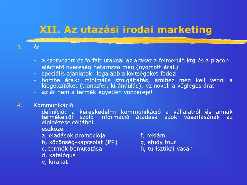 XII. Az utazási irodai marketing 3.Ár -a szervezett és forfait utaknál az árakat a felmerülő ktg és a piacon elérhető nyereség határozza meg (nyomott