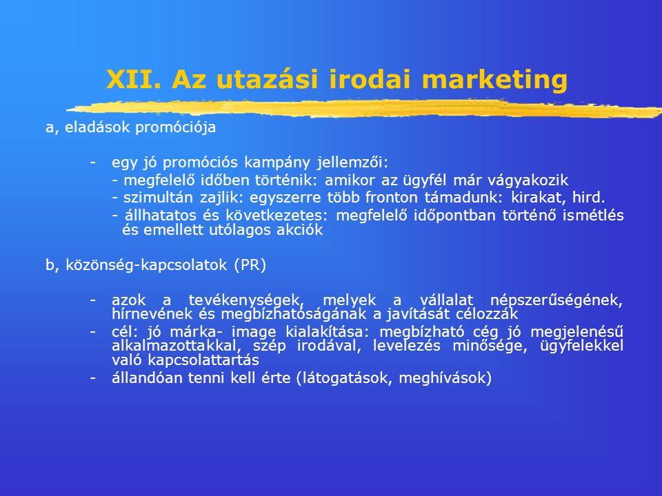 XII. Az utazási irodai marketing a, eladások promóciója -egy jó promóciós kampány jellemzői: - megfelelő időben történik: amikor az ügyfél már vágyako