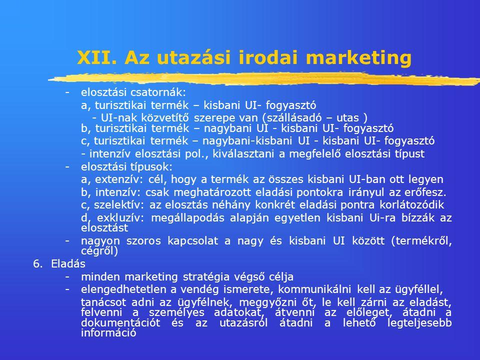 XII. Az utazási irodai marketing - elosztási csatornák: a, turisztikai termék – kisbani UI- fogyasztó - UI-nak közvetítő szerepe van (szállásadó – uta