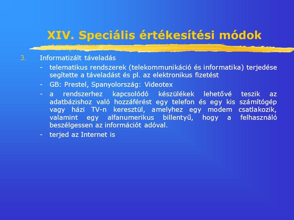 XIV. Speciális értékesítési módok 3.Informatizált táveladás -telematikus rendszerek (telekommunikáció és informatika) terjedése segítette a táveladást