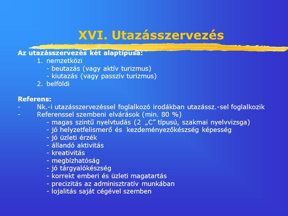 XVI. Utazásszervezés Az utazásszervezés két alaptípusa: 1.nemzetközi - beutazás (vagy aktív turizmus) - kiutazás (vagy passzív turizmus) 2.belföldi Re