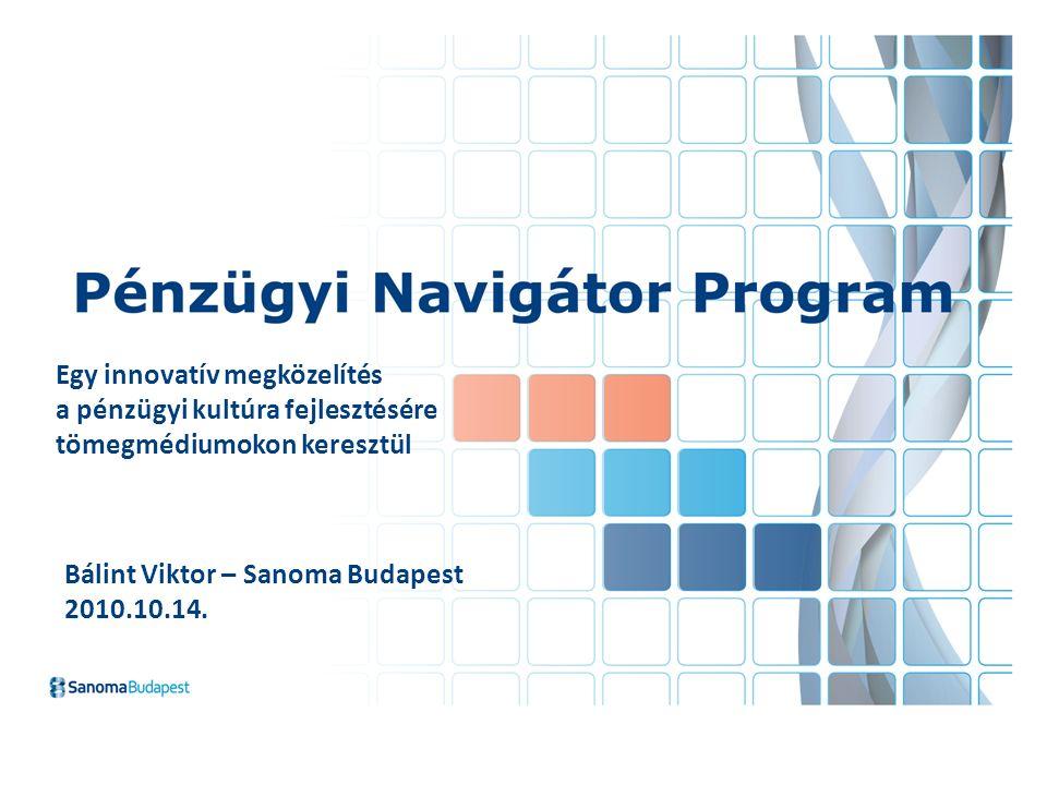 Egy innovatív megközelítés a pénzügyi kultúra fejlesztésére tömegmédiumokon keresztül Bálint Viktor – Sanoma Budapest 2010.10.14.