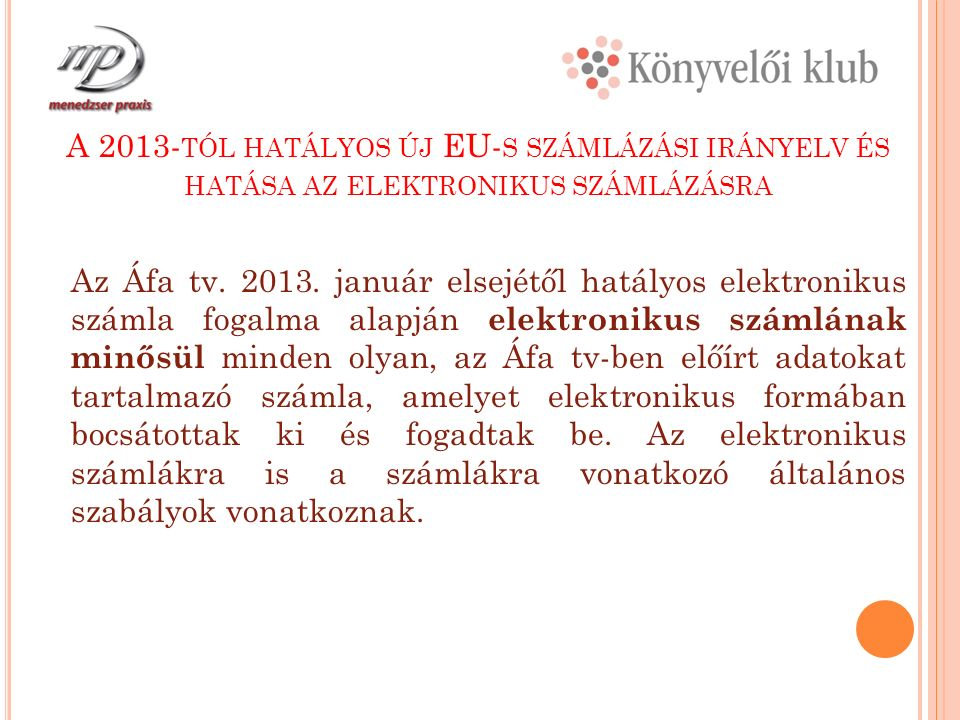 A 2013- TÓL HATÁLYOS ÚJ EU- S SZÁMLÁZÁSI IRÁNYELV ÉS HATÁSA AZ ELEKTRONIKUS SZÁMLÁZÁSRA Az Áfa tv.