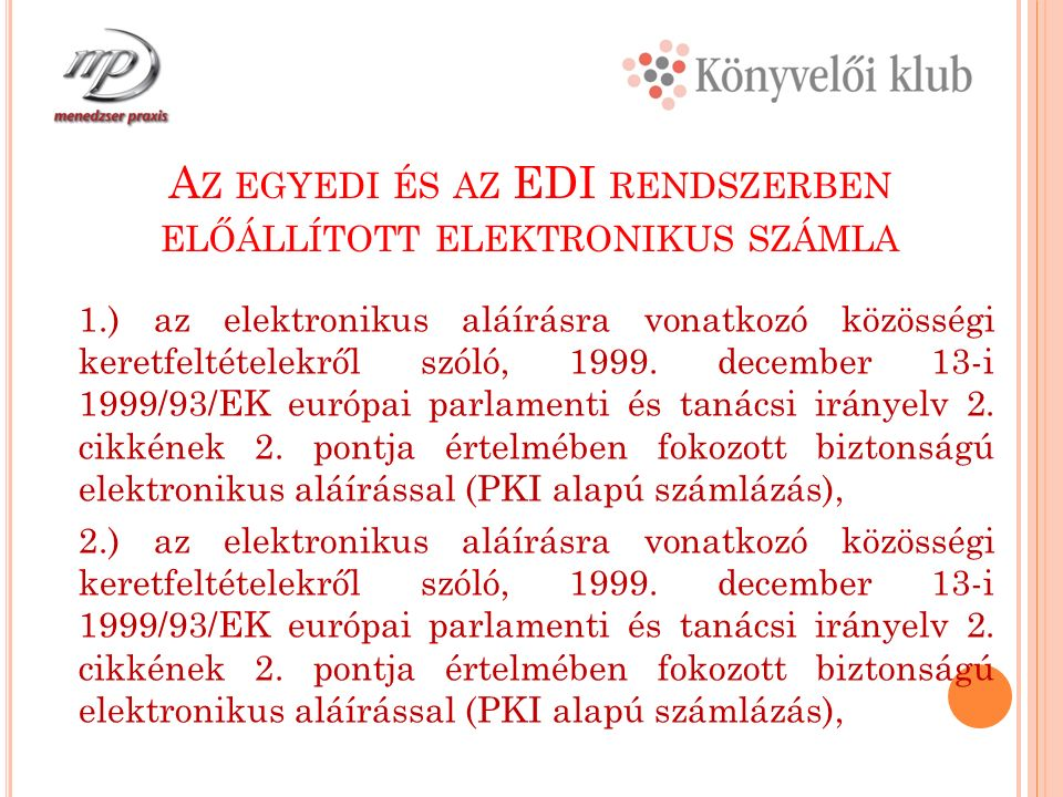 A Z EGYEDI ÉS AZ EDI RENDSZERBEN ELŐÁLLÍTOTT ELEKTRONIKUS SZÁMLA 1.) az elektronikus aláírásra vonatkozó közösségi keretfeltételekről szóló, 1999.
