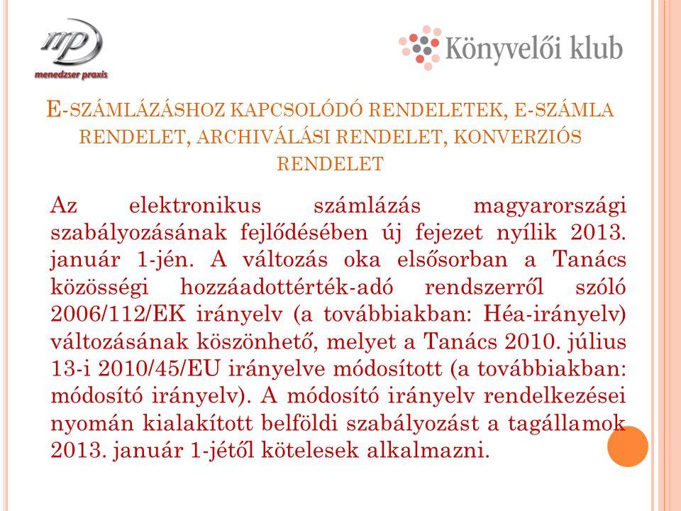 E- SZÁMLÁZÁSHOZ KAPCSOLÓDÓ RENDELETEK, E - SZÁMLA RENDELET, ARCHIVÁLÁSI RENDELET, KONVERZIÓS RENDELET Az elektronikus számlázás magyarországi szabályozásának fejlődésében új fejezet nyílik 2013.