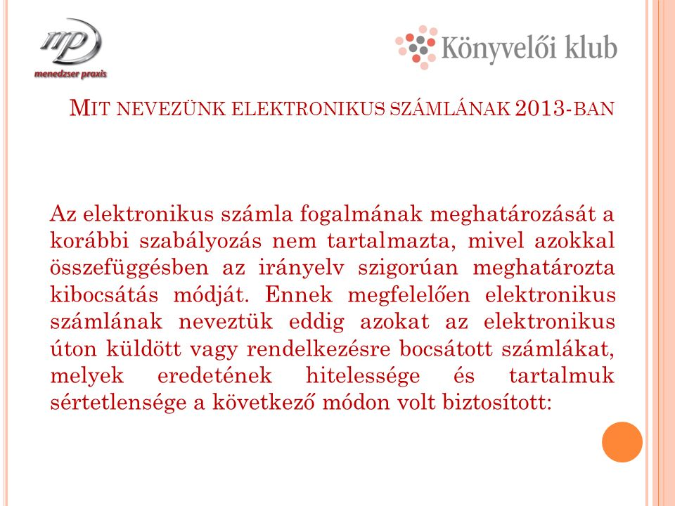 M IT NEVEZÜNK ELEKTRONIKUS SZÁMLÁNAK 2013- BAN Az elektronikus számla fogalmának meghatározását a korábbi szabályozás nem tartalmazta, mivel azokkal összefüggésben az irányelv szigorúan meghatározta kibocsátás módját.