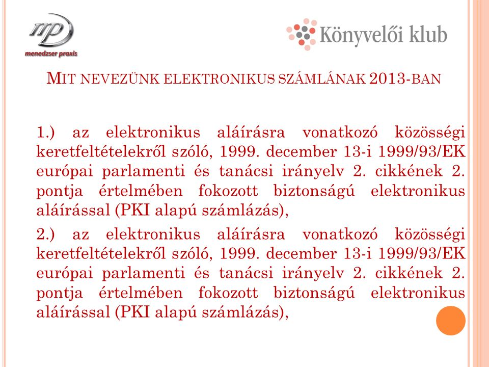 M IT NEVEZÜNK ELEKTRONIKUS SZÁMLÁNAK 2013- BAN 1.) az elektronikus aláírásra vonatkozó közösségi keretfeltételekről szóló, 1999.