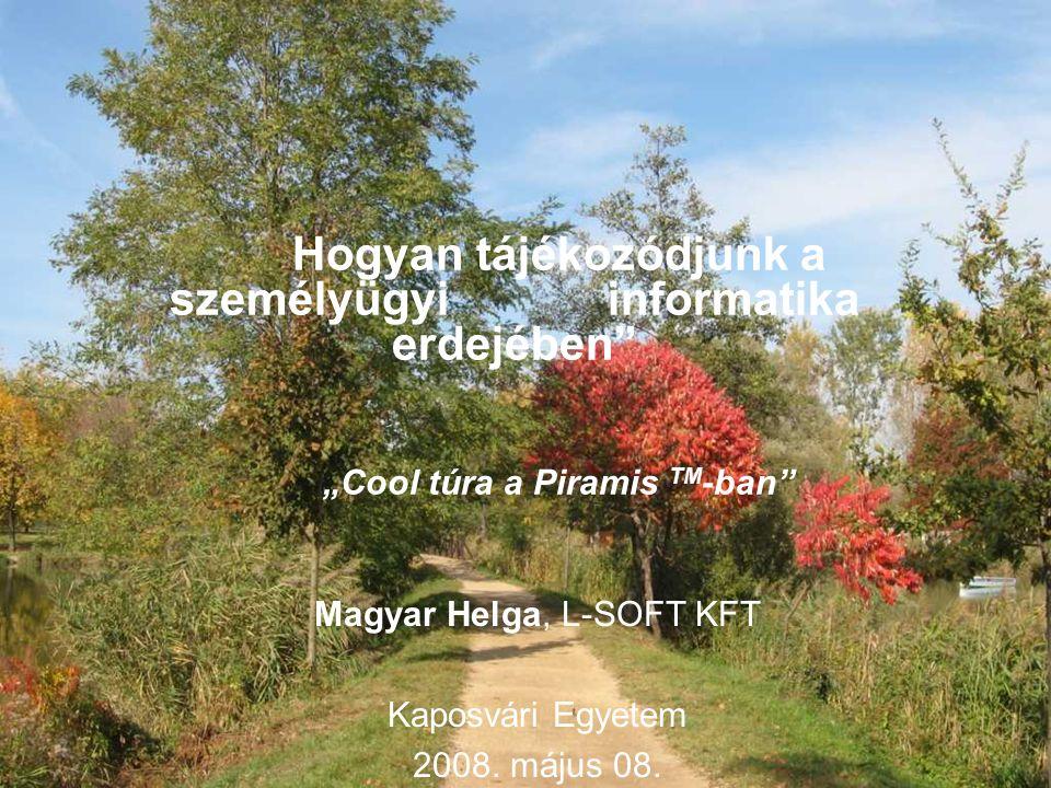 """Hogyan tájékozódjunk a személyügyi informatika erdejében """"Cool túra a Piramis TM -ban Magyar Helga, L-SOFT KFT Kaposvári Egyetem 2008."""