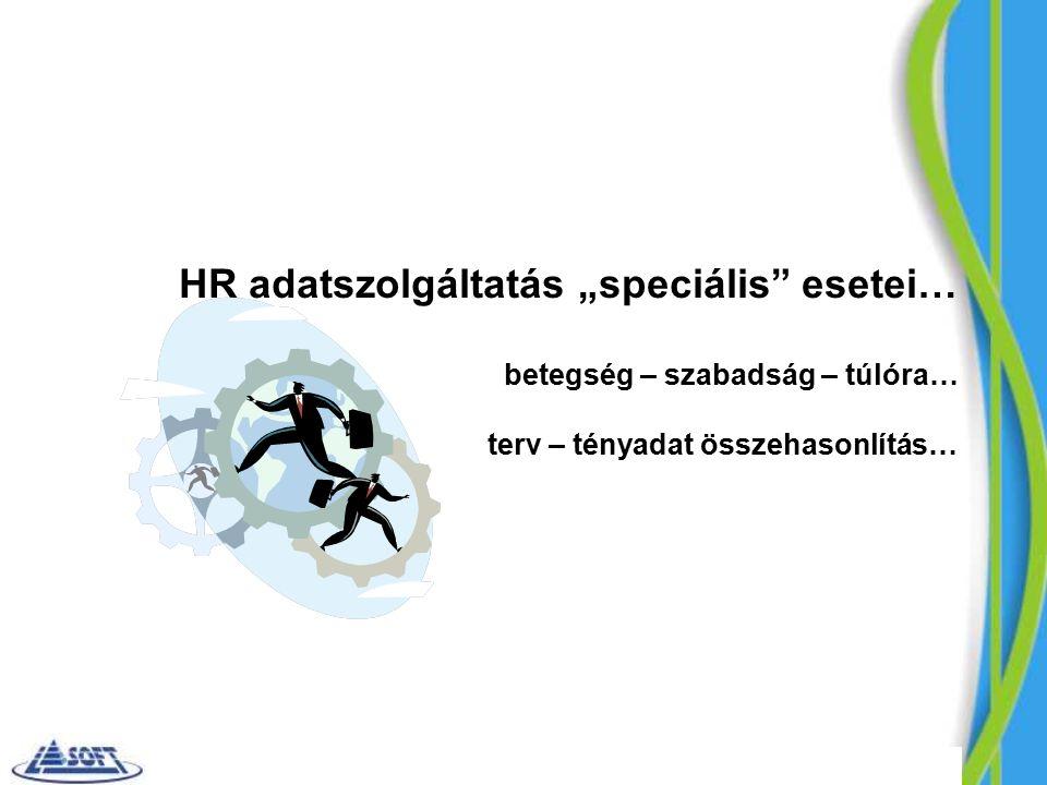 """HR adatszolgáltatás """"speciális esetei… betegség – szabadság – túlóra… terv – tényadat összehasonlítás…"""