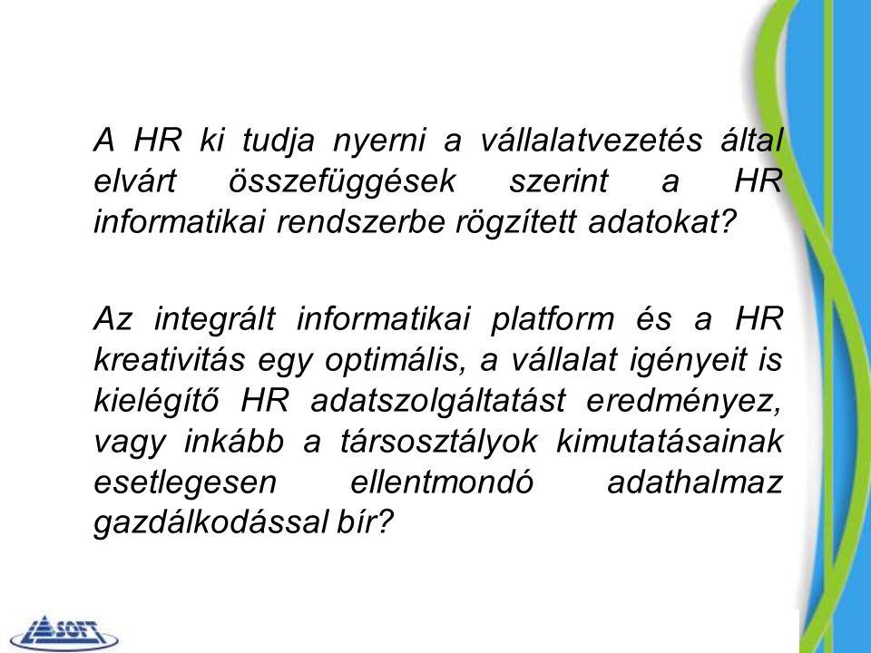 A HR ki tudja nyerni a vállalatvezetés által elvárt összefüggések szerint a HR informatikai rendszerbe rögzített adatokat.