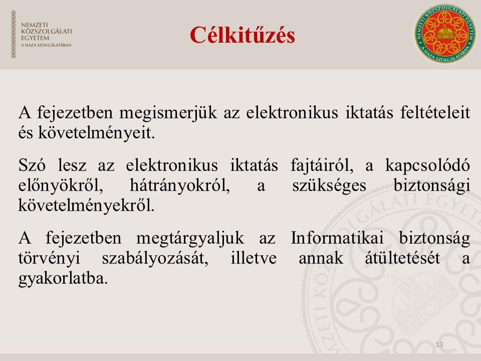 Célkitűzés A fejezetben megismerjük az elektronikus iktatás feltételeit és követelményeit. Szó lesz az elektronikus iktatás fajtáiról, a kapcsolódó el
