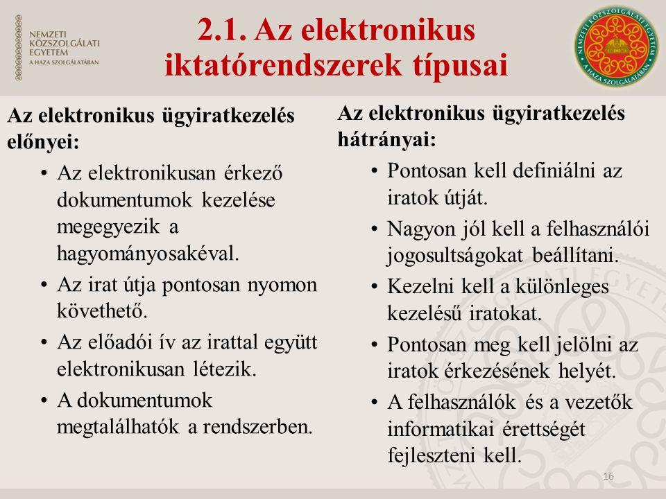 2.1. Az elektronikus iktatórendszerek típusai Az elektronikus ügyiratkezelés előnyei: Az elektronikusan érkező dokumentumok kezelése megegyezik a hagy