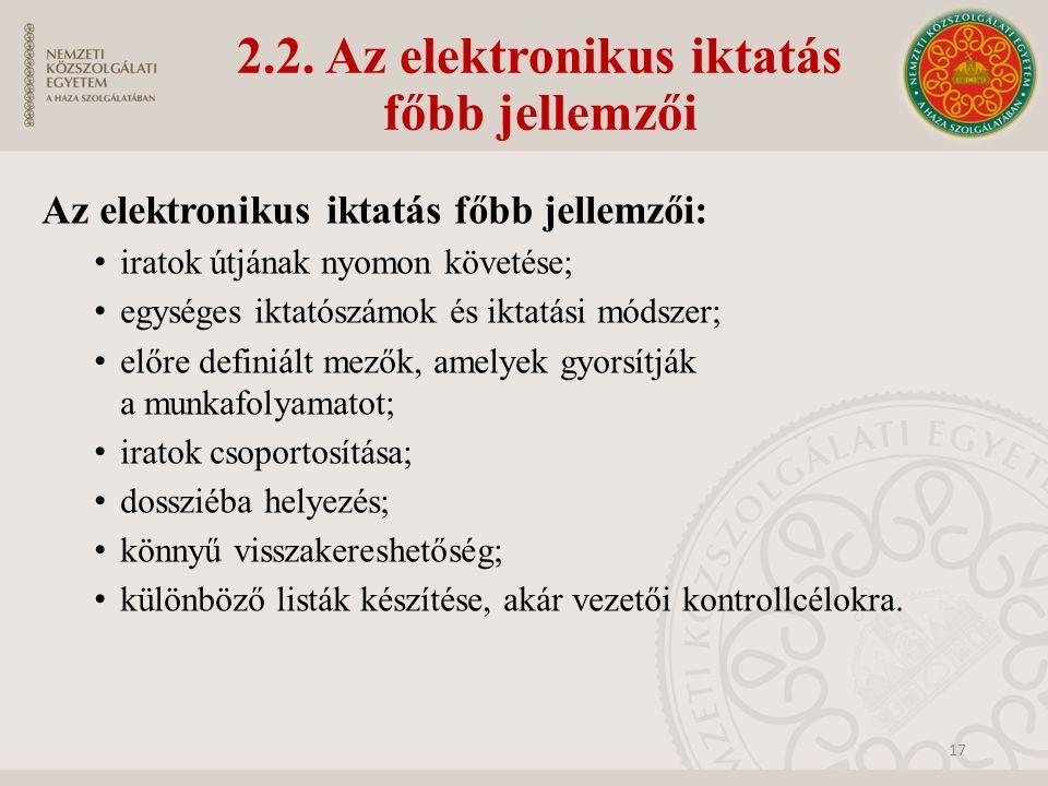 2.2. Az elektronikus iktatás főbb jellemzői Az elektronikus iktatás főbb jellemzői: iratok útjának nyomon követése; egységes iktatószámok és iktatási