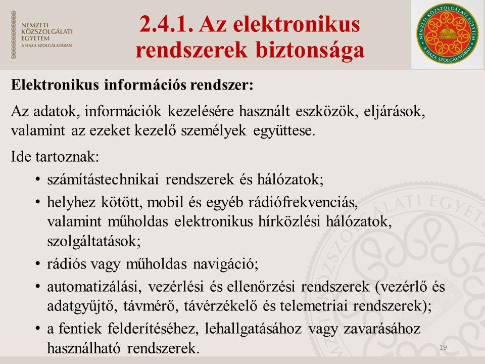 2.4.1. Az elektronikus rendszerek biztonsága Elektronikus információs rendszer: Az adatok, információk kezelésére használt eszközök, eljárások, valami