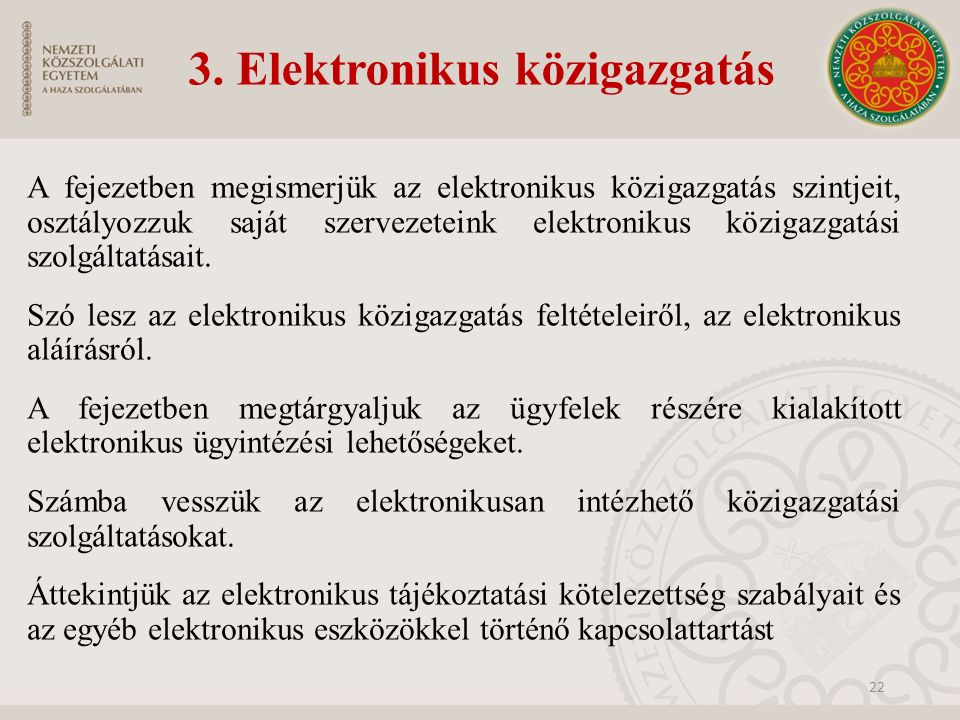 3. Elektronikus közigazgatás A fejezetben megismerjük az elektronikus közigazgatás szintjeit, osztályozzuk saját szervezeteink elektronikus közigazgat