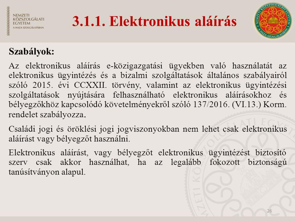 3.1.1. Elektronikus aláírás Szabályok: Az elektronikus aláírás e-közigazgatási ügyekben való használatát az elektronikus ügyintézés és a bizalmi szolg