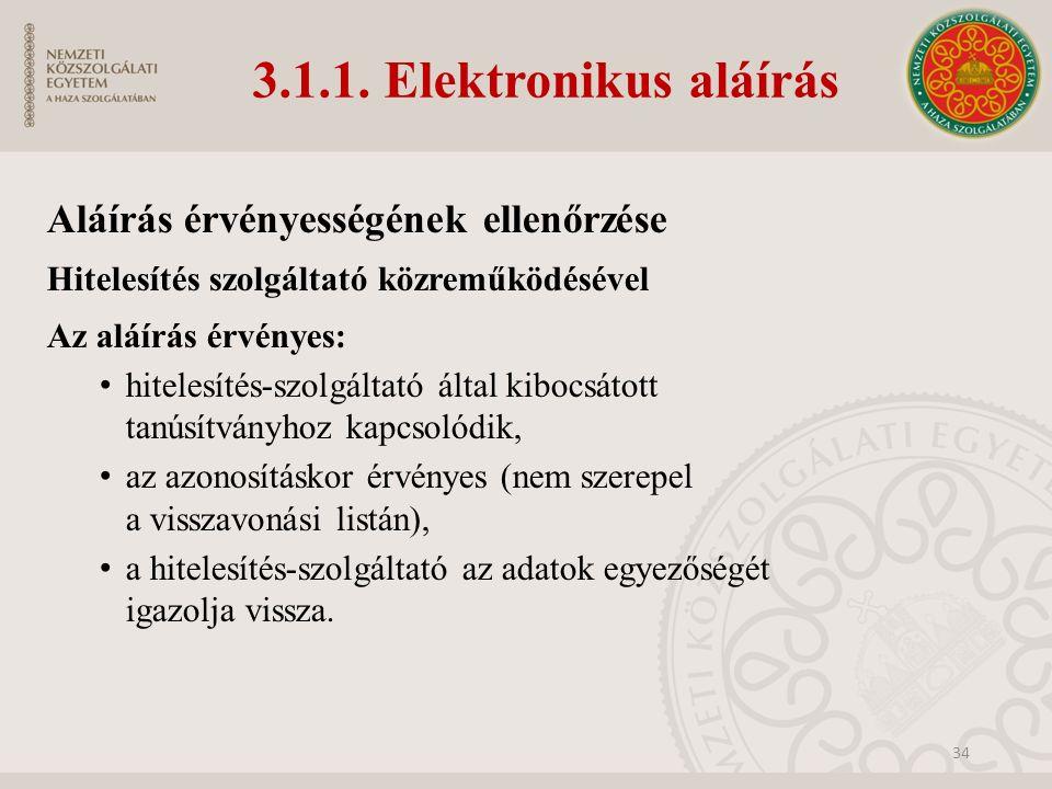 3.1.1. Elektronikus aláírás Aláírás érvényességének ellenőrzése Hitelesítés szolgáltató közreműködésével Az aláírás érvényes: hitelesítés-szolgáltató