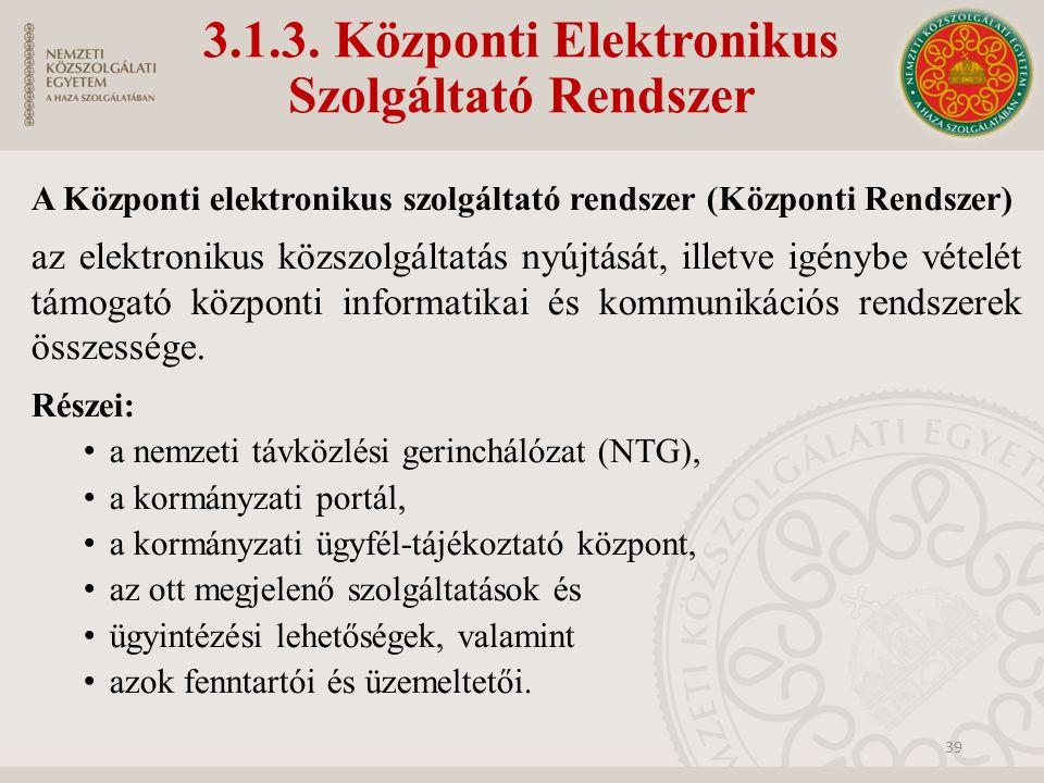 3.1.3. Központi Elektronikus Szolgáltató Rendszer A Központi elektronikus szolgáltató rendszer (Központi Rendszer) az elektronikus közszolgáltatás nyú