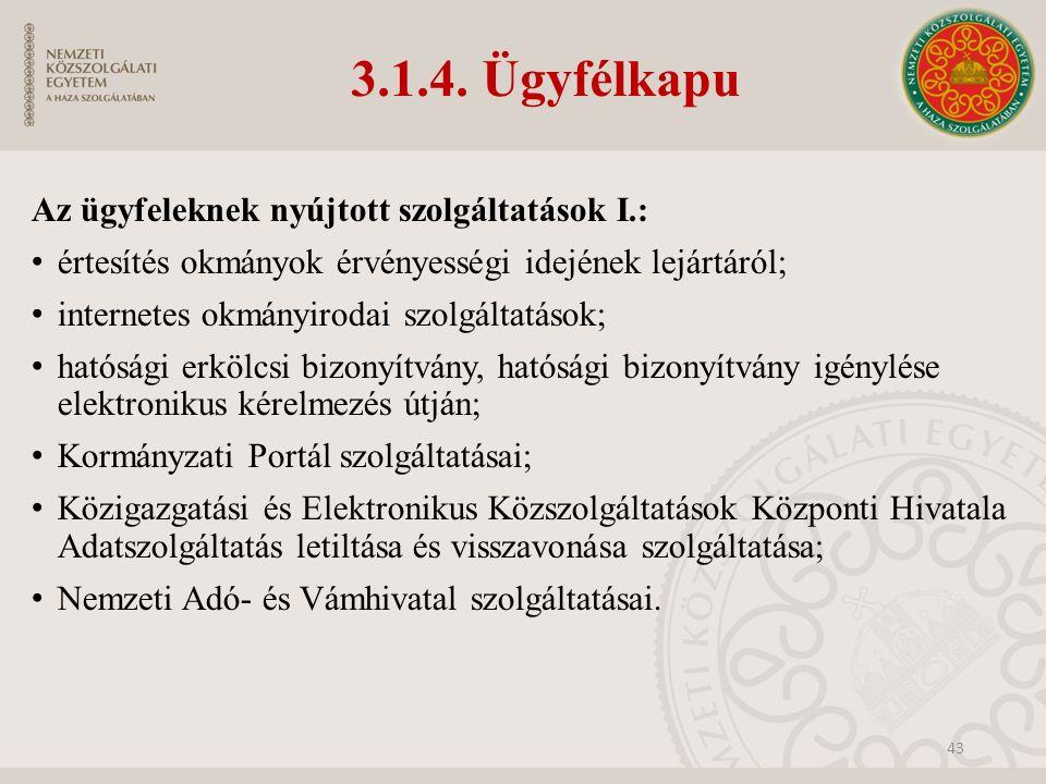 3.1.4. Ügyfélkapu 43 Az ügyfeleknek nyújtott szolgáltatások I.: értesítés okmányok érvényességi idejének lejártáról; internetes okmányirodai szolgálta