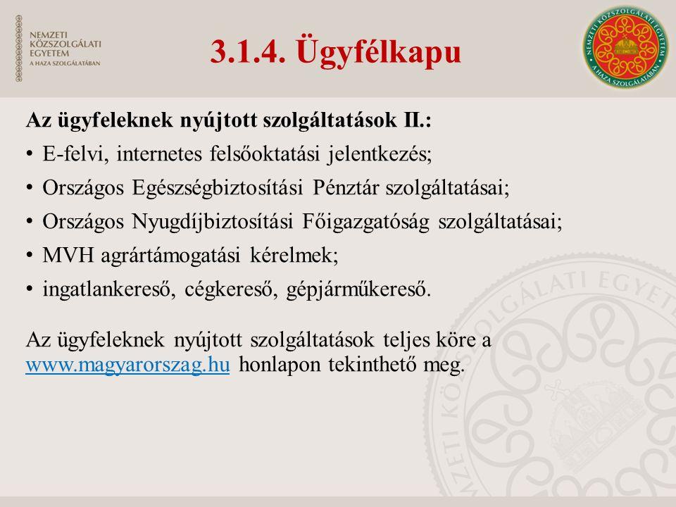 3.1.4. Ügyfélkapu Az ügyfeleknek nyújtott szolgáltatások II.: E-felvi, internetes felsőoktatási jelentkezés; Országos Egészségbiztosítási Pénztár szol