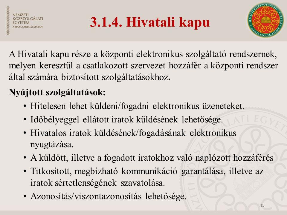 3.1.4. Hivatali kapu A Hivatali kapu része a központi elektronikus szolgáltató rendszernek, melyen keresztül a csatlakozott szervezet hozzáfér a közpo