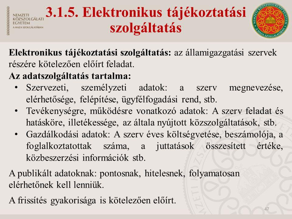3.1.5. Elektronikus tájékoztatási szolgáltatás Elektronikus tájékoztatási szolgáltatás: az államigazgatási szervek részére kötelezően előírt feladat.