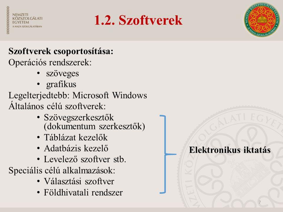 1.2. Szoftverek Szoftverek csoportosítása: Operációs rendszerek: szöveges grafikus Legelterjedtebb: Microsoft Windows Általános célú szoftverek: Szöve