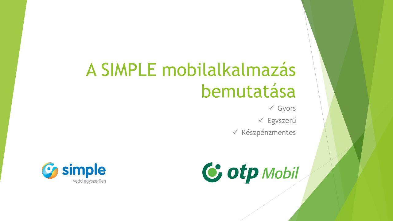 A SIMPLE mobilalkalmazás bemutatása Gyors Egyszerű Készpénzmentes