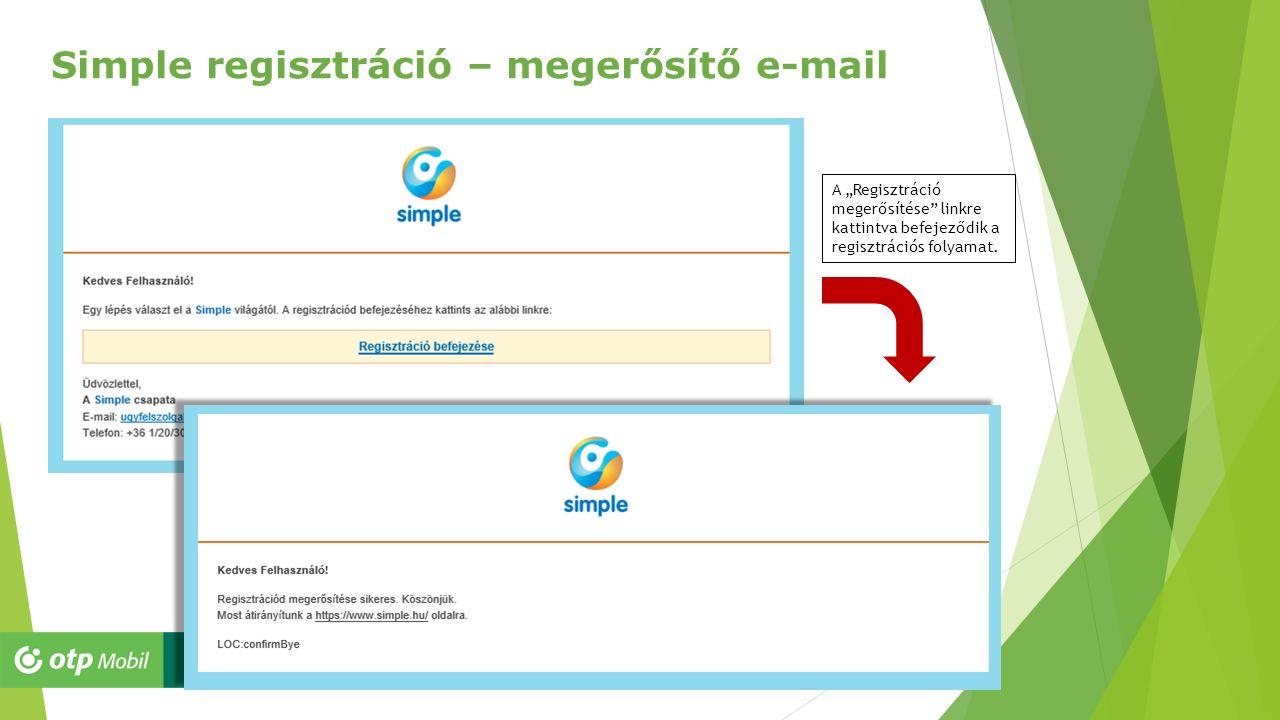 """13 Simple regisztráció – megerősítő e-mail A """"Regisztráció megerősítése"""" linkre kattintva befejeződik a regisztrációs folyamat."""