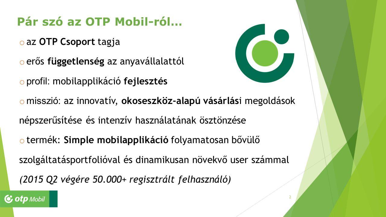2 Pár szó az OTP Mobil-ról… o az OTP Csoport tagja o erős függetlenség az anyavállalattól o profil: mobilapplikáció fejlesztés o misszió: az innovatív