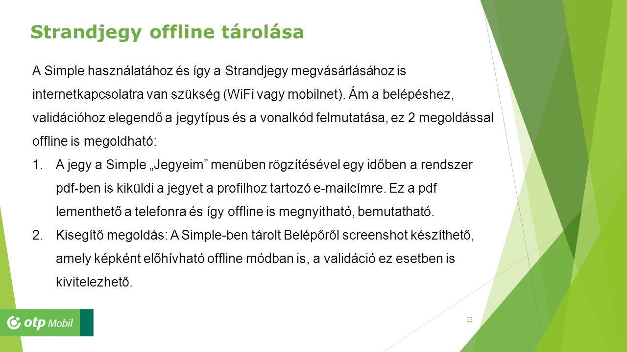 22 A Simple használatához és így a Strandjegy megvásárlásához is internetkapcsolatra van szükség (WiFi vagy mobilnet). Ám a belépéshez, validációhoz e