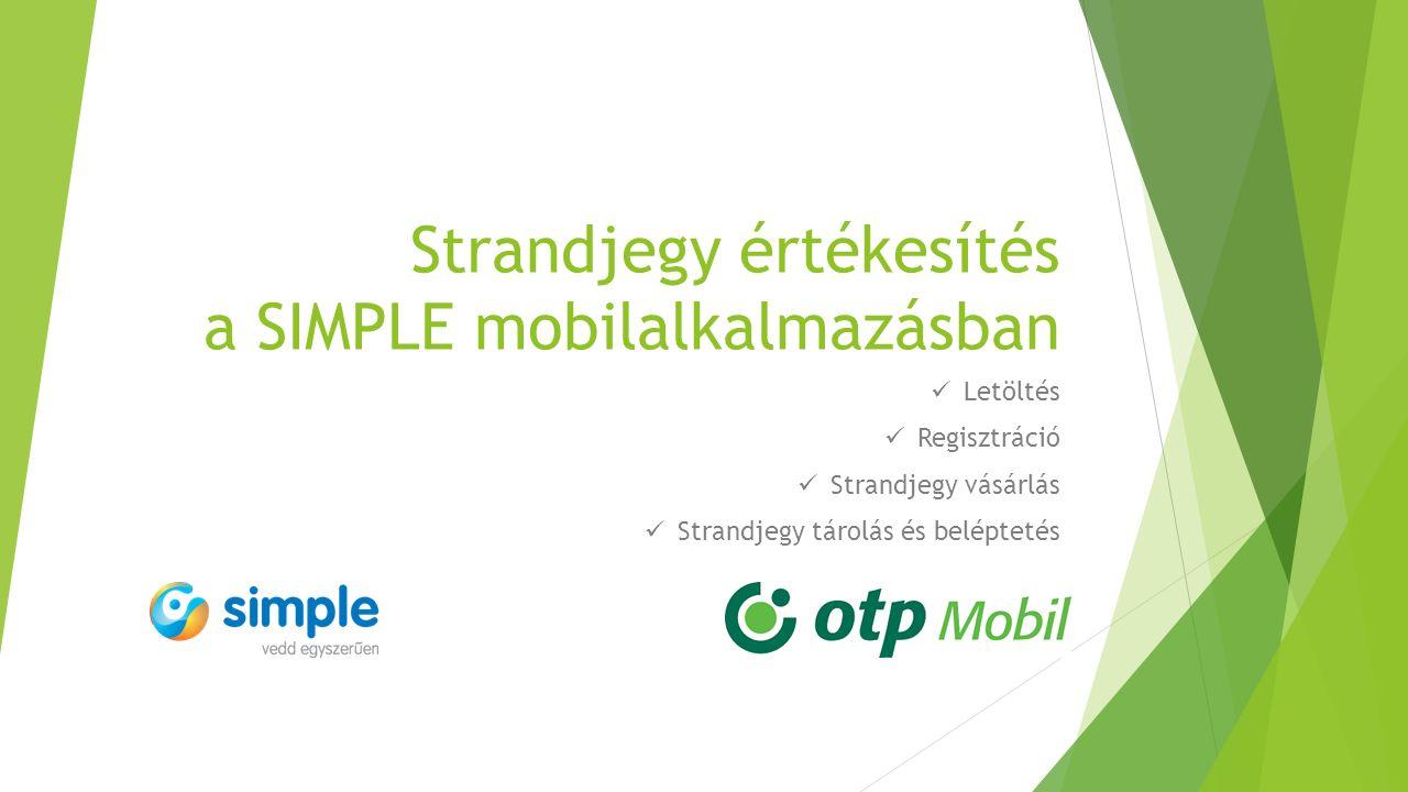 Strandjegy értékesítés a SIMPLE mobilalkalmazásban Letöltés Regisztráció Strandjegy vásárlás Strandjegy tárolás és beléptetés